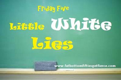 Friday Five – Little White Lies