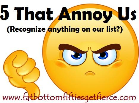 5 That Annoy Us