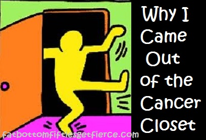 Why I Came Out of the Cancer Closet