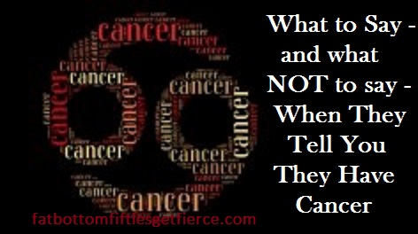 What to Say – and What NOT to Say – When They Tell You They Have Cancer